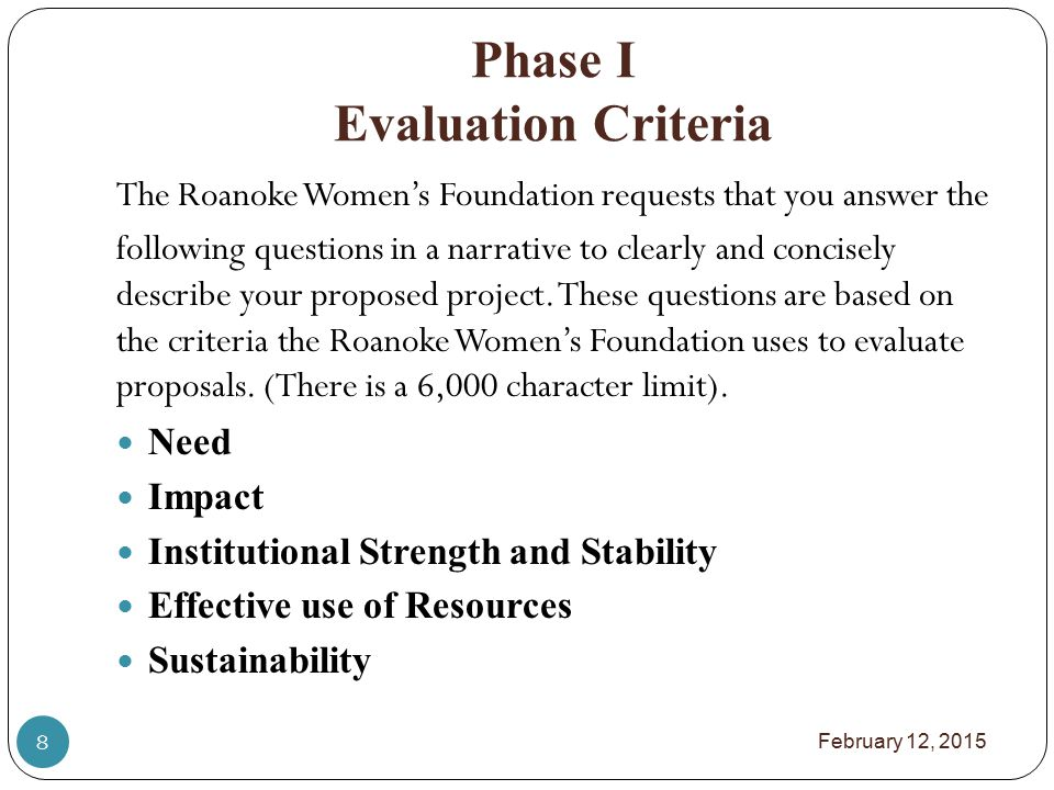 Phase I Evaluation Criteria February 12, 2015 8 The Roanoke Women's Foundation requests that you answer the following questions in a narrative to clearly and concisely describe your proposed project.