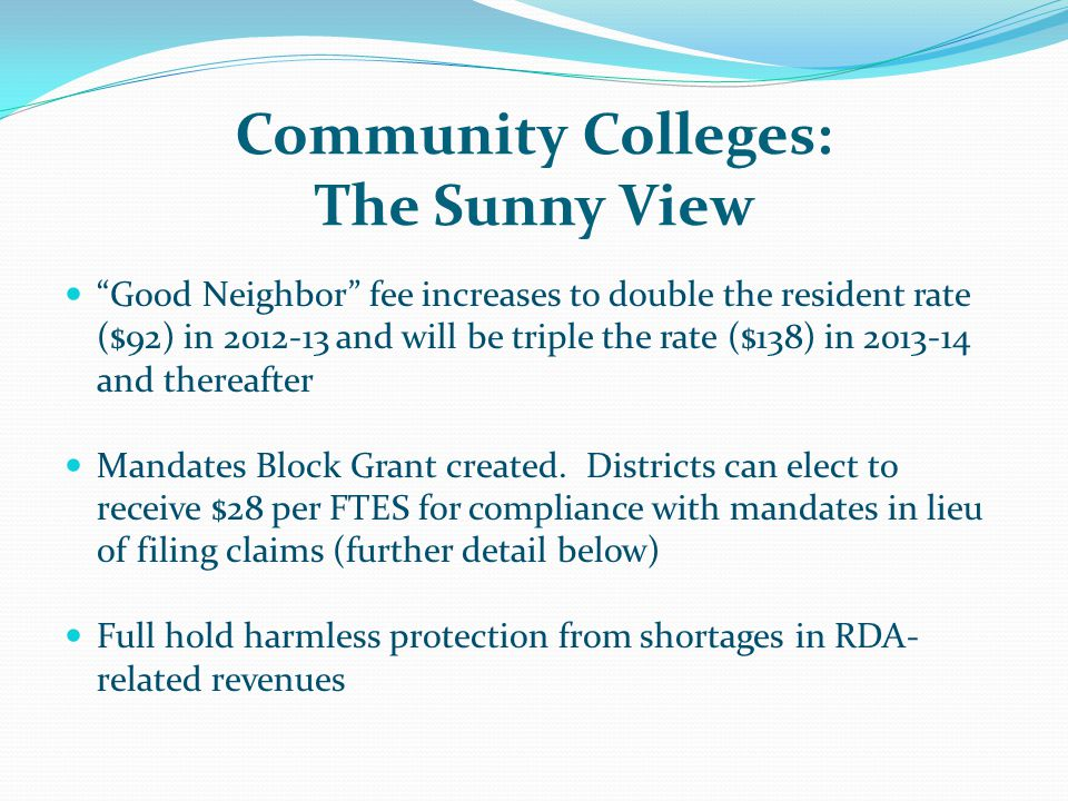 "Community Colleges: The Sunny View ""Good Neighbor"" fee increases to double the resident rate ($92) in 2012-13 and will be triple the rate ($138) in 20"