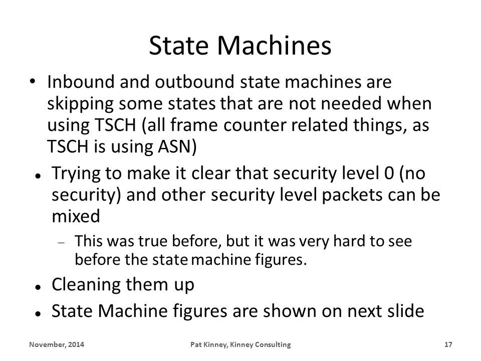 State Machines Inbound and outbound state machines are skipping some states that are not needed when using TSCH (all frame counter related things, as TSCH is using ASN) Trying to make it clear that security level 0 (no security) and other security level packets can be mixed  This was true before, but it was very hard to see before the state machine figures.