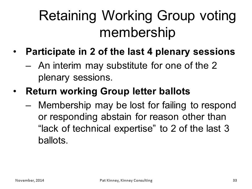 Retaining Working Group voting membership Participate in 2 of the last 4 plenary sessions –An interim may substitute for one of the 2 plenary sessions.