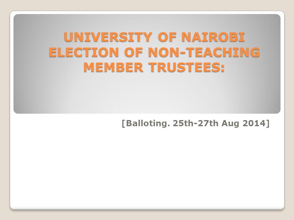 UNIVERSITY OF NAIROBI ELECTION OF NON-TEACHING MEMBER TRUSTEES: UNIVERSITY OF NAIROBI ELECTION OF NON-TEACHING MEMBER TRUSTEES: [Balloting.
