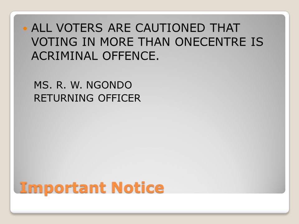 Important Notice ALL VOTERS ARE CAUTIONED THAT VOTING IN MORE THAN ONECENTRE IS ACRIMINAL OFFENCE.