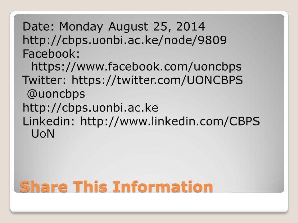 Share This Information Date: Monday August 25, 2014 http://cbps.uonbi.ac.ke/node/9809 Facebook: https://www.facebook.com/uoncbps Twitter: https://twitter.com/UONCBPS @uoncbps http://cbps.uonbi.ac.ke Linkedin: http://www.linkedin.com/CBPS UoN
