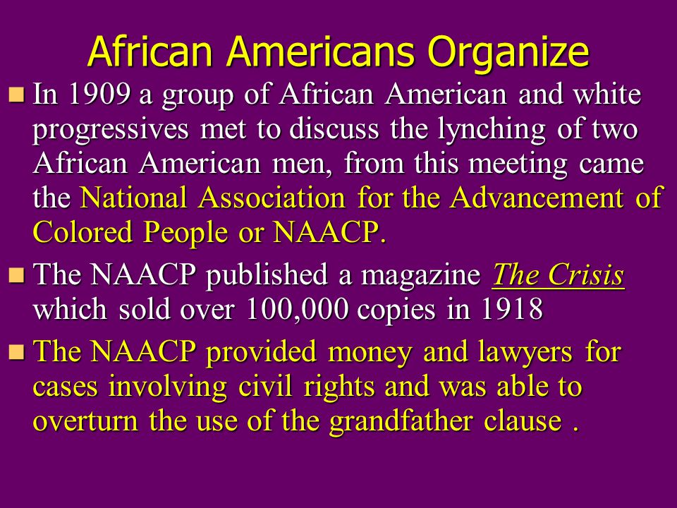 African Americans Organize In 1909 a group of African American and white progressives met to discuss the lynching of two African American men, from th