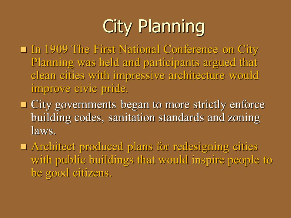City Planning In 1909 The First National Conference on City Planning was held and participants argued that clean cities with impressive architecture w