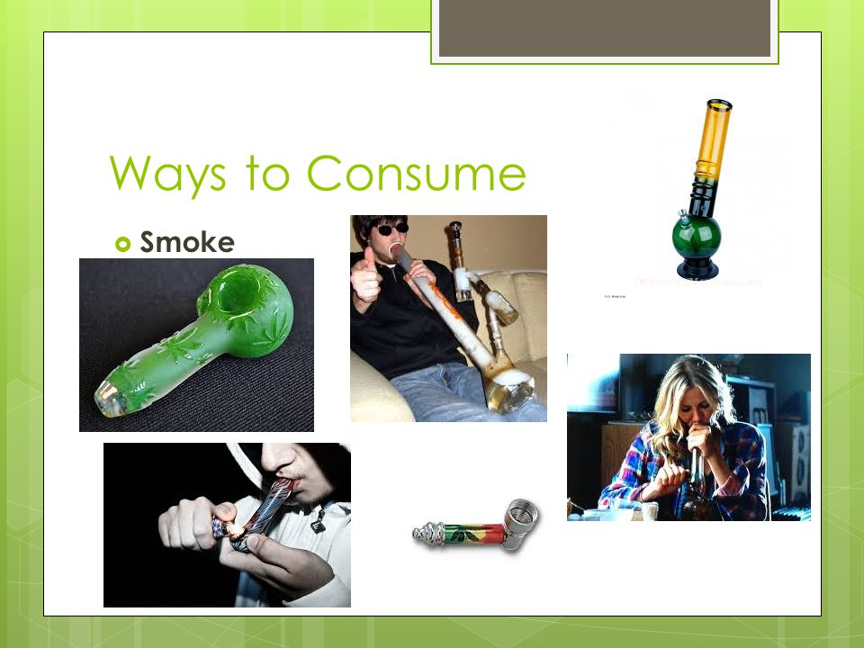 Ways to Consume  Smoke