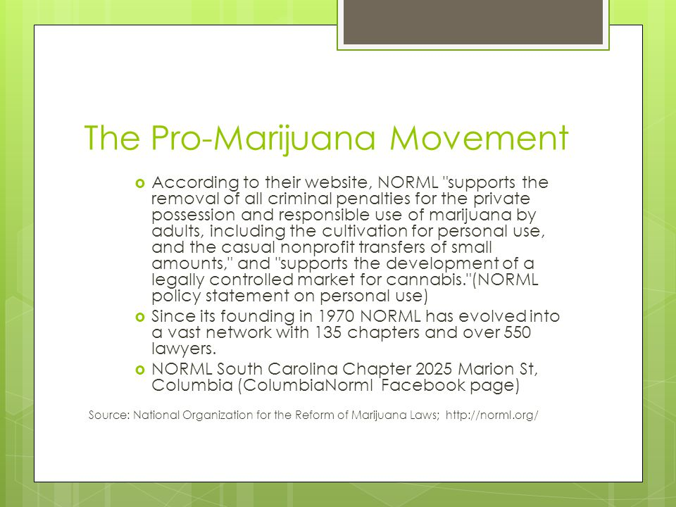The Pro-Marijuana Movement  According to their website, NORML