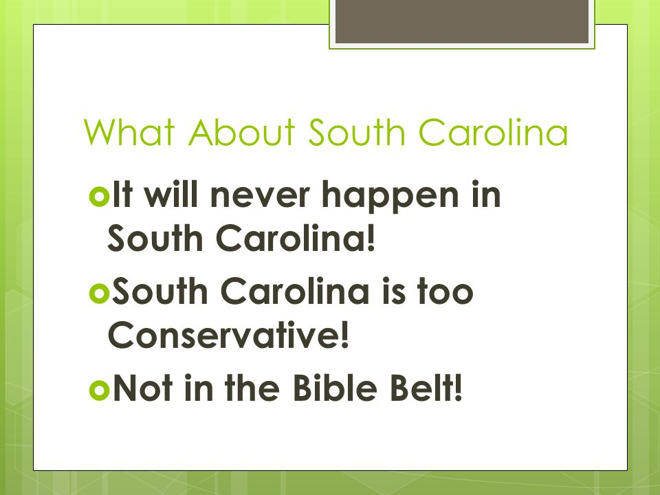 What About South Carolina  It will never happen in South Carolina!  South Carolina is too Conservative!  Not in the Bible Belt!