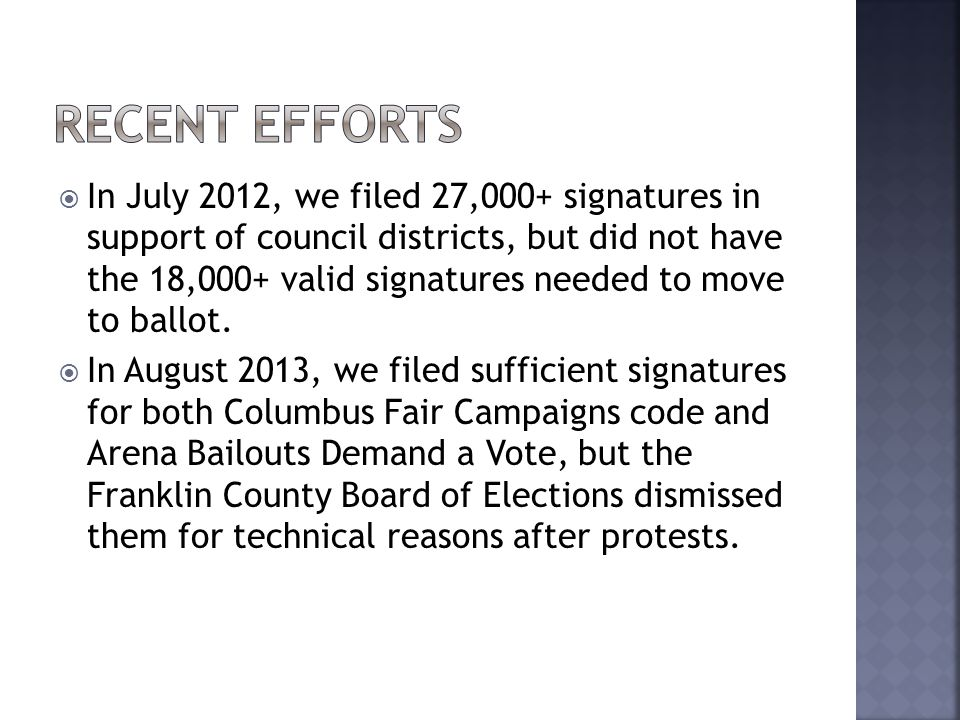  In July 2012, we filed 27,000+ signatures in support of council districts, but did not have the 18,000+ valid signatures needed to move to ballot.