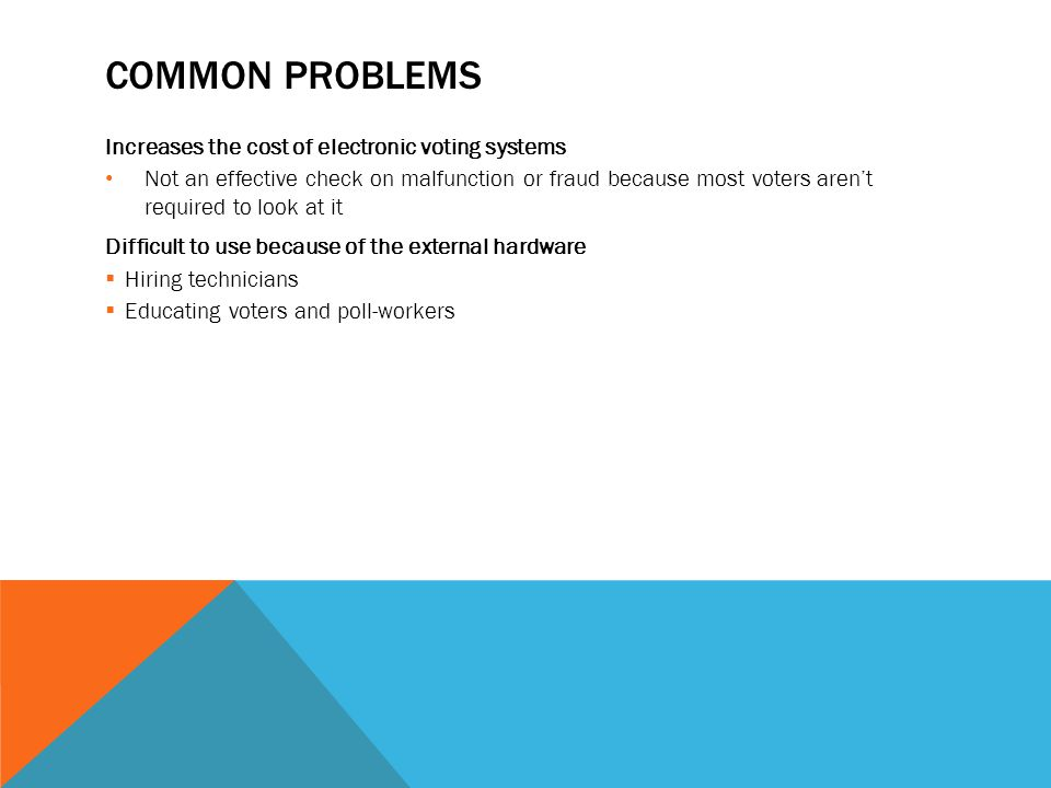 SECURITY PROBLEMS Malicious software code can be put into the VVPAT to misrecord the voters' selections The printer could invalidate a new ballot once the voter leaves and print a new fraudulent ballot VVPAT can print when the voter isn't observing the paper trail  Ballot stuffing  Hard to differentiate between fraudulent and real ballots