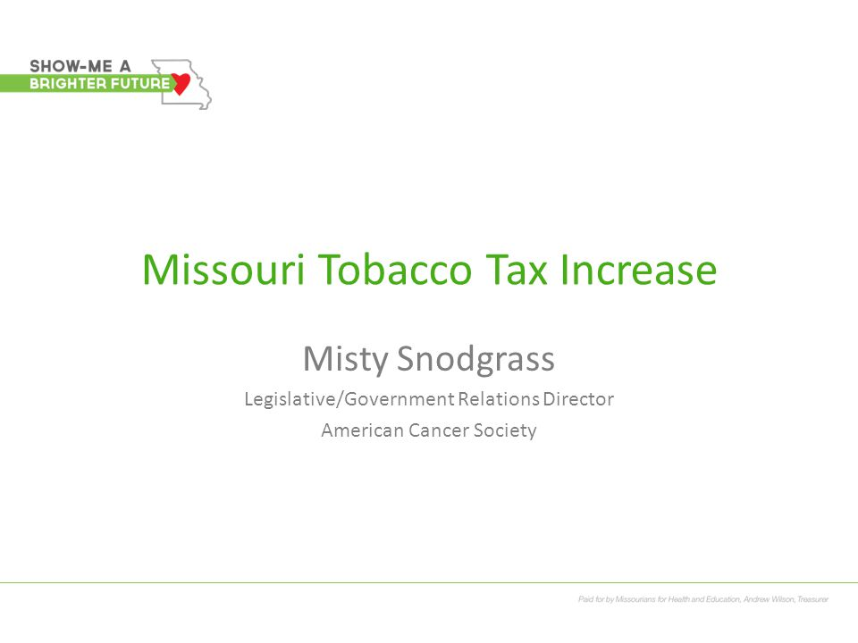 Missouri Tobacco Tax Increase Misty Snodgrass Legislative/Government Relations Director American Cancer Society