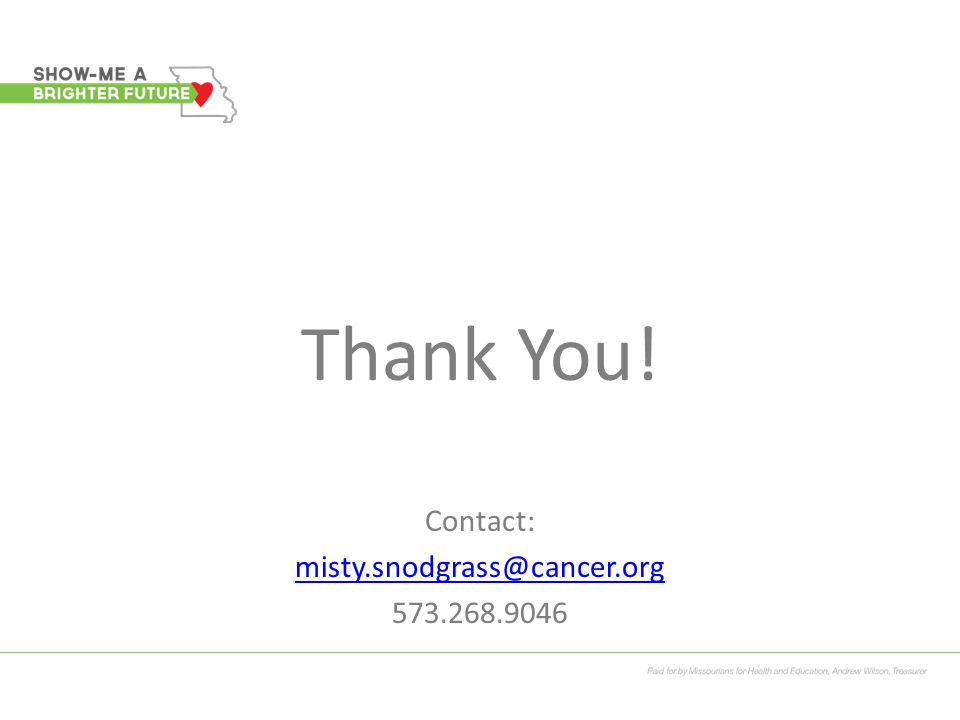 Thank You! Contact: misty.snodgrass@cancer.org 573.268.9046