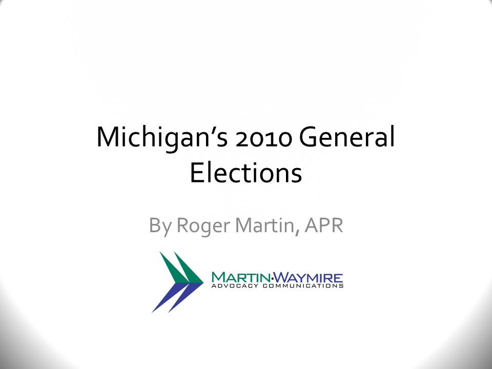 Michigan's 2010 General Elections By Roger Martin, APR