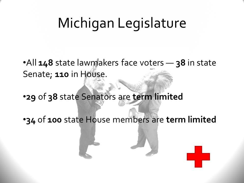 Michigan Legislature All 148 state lawmakers face voters — 38 in state Senate; 110 in House.