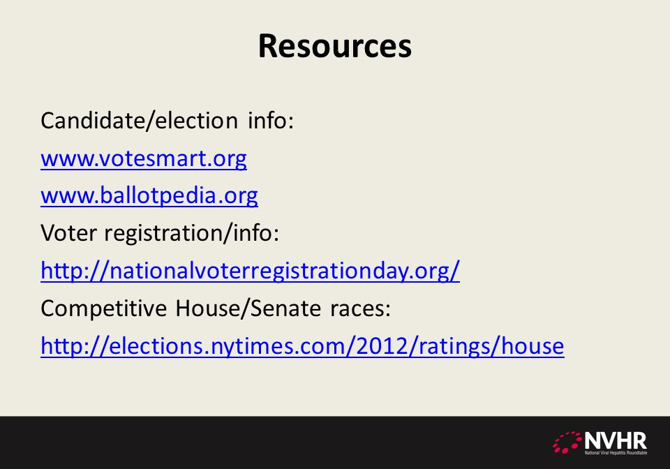 Resources Candidate/election info: www.votesmart.org www.ballotpedia.org Voter registration/info: http://nationalvoterregistrationday.org/ Competitive
