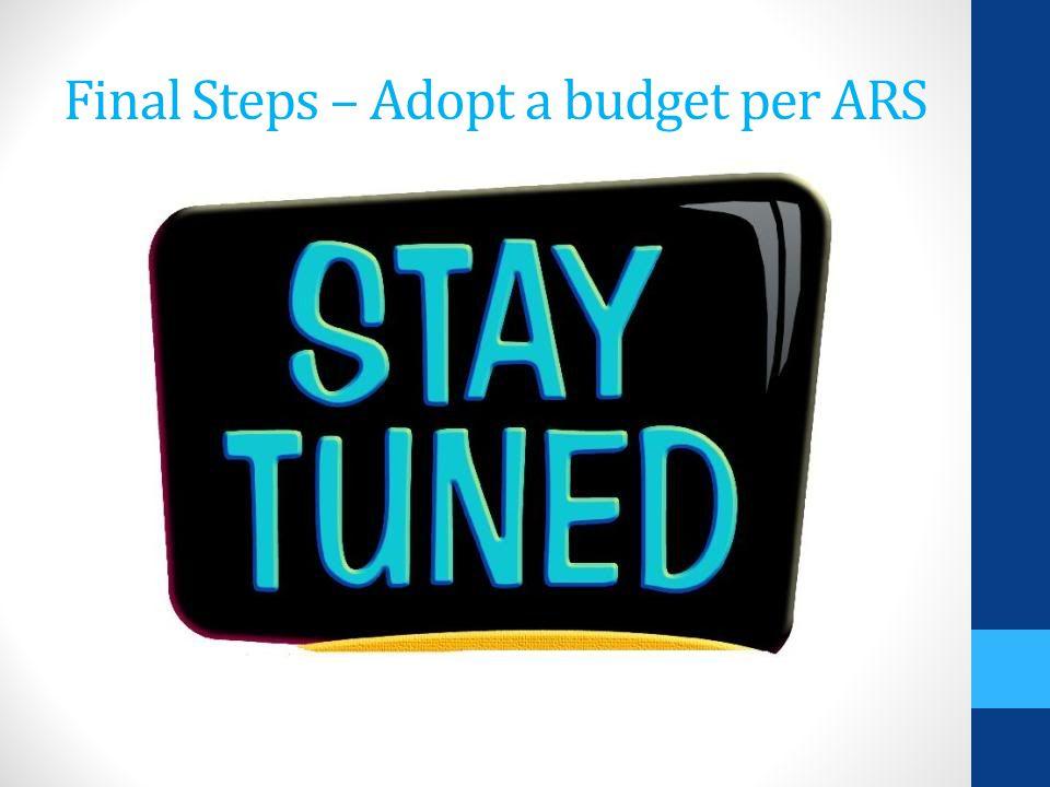 Final Steps – Adopt a budget per ARS