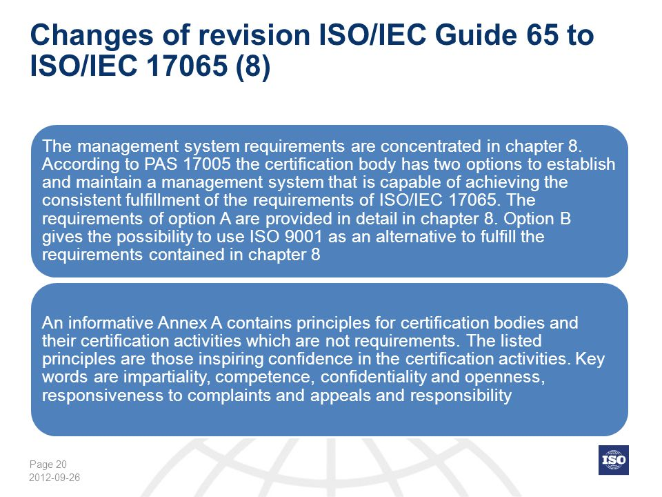 Page 20 Changes of revision ISO/IEC Guide 65 to ISO/IEC 17065 (8) The management system requirements are concentrated in chapter 8. According to PAS 1