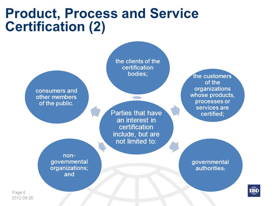 Page 6 Product, Process and Service Certification (2) Parties that have an interest in certification include, but are not limited to: the clients of t