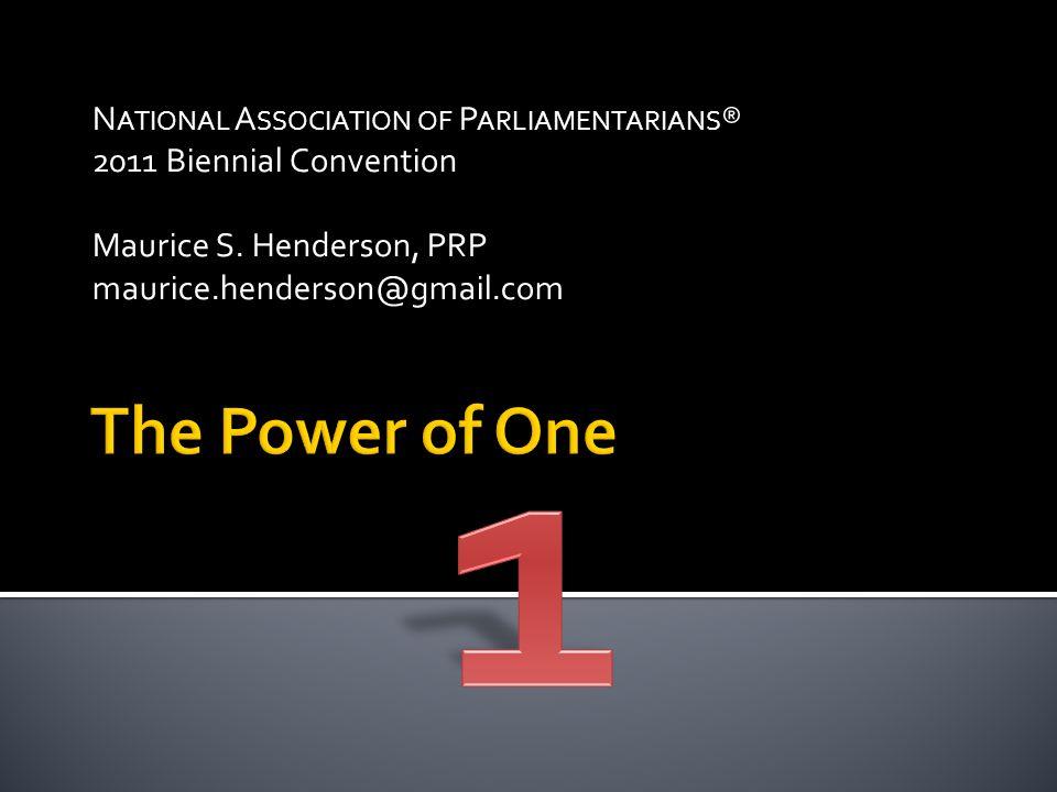 N ATIONAL A SSOCIATION OF P ARLIAMENTARIANS ® 2011 Biennial Convention Maurice S. Henderson, PRP maurice.henderson@gmail.com