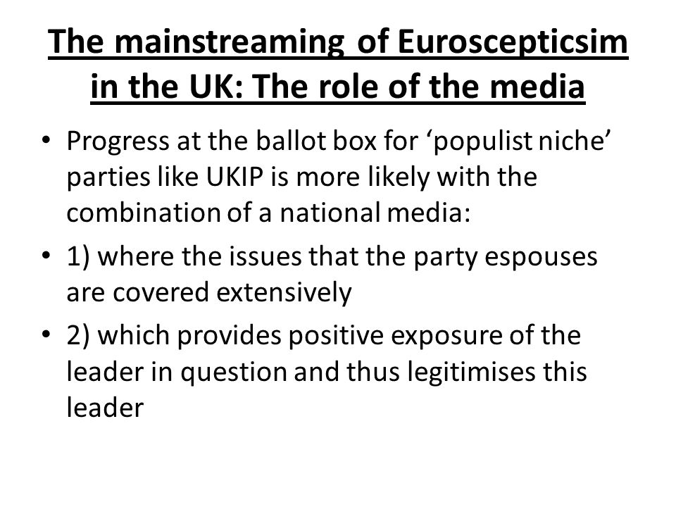 Progress at the ballot box for 'populist niche' parties like UKIP is more likely with the combination of a national media: 1) where the issues that the party espouses are covered extensively 2) which provides positive exposure of the leader in question and thus legitimises this leader