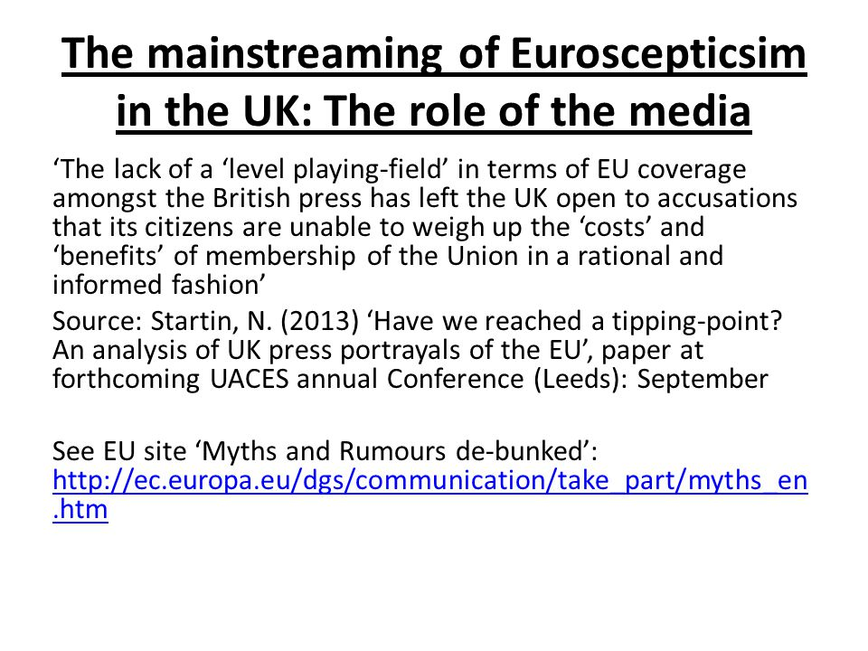 The mainstreaming of Euroscepticsim in the UK: The role of the media 'The lack of a 'level playing-field' in terms of EU coverage amongst the British