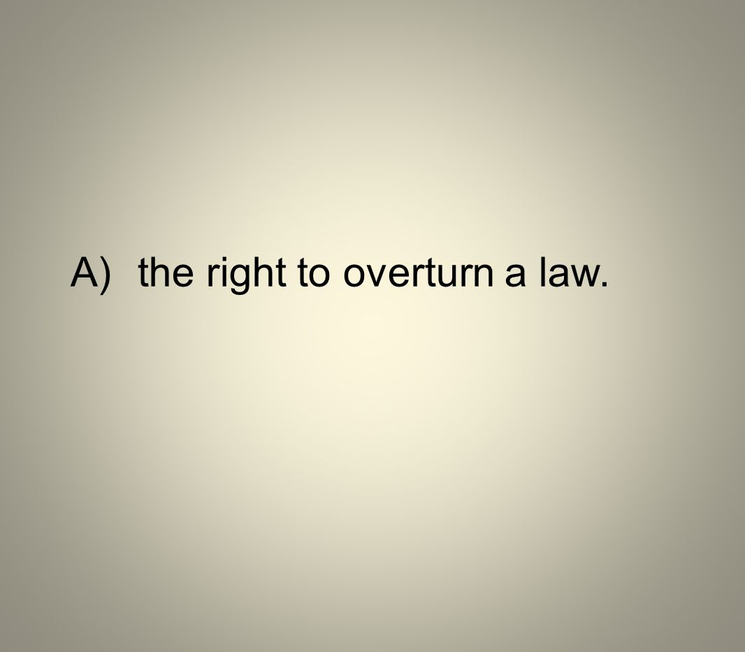 A)the right to overturn a law.