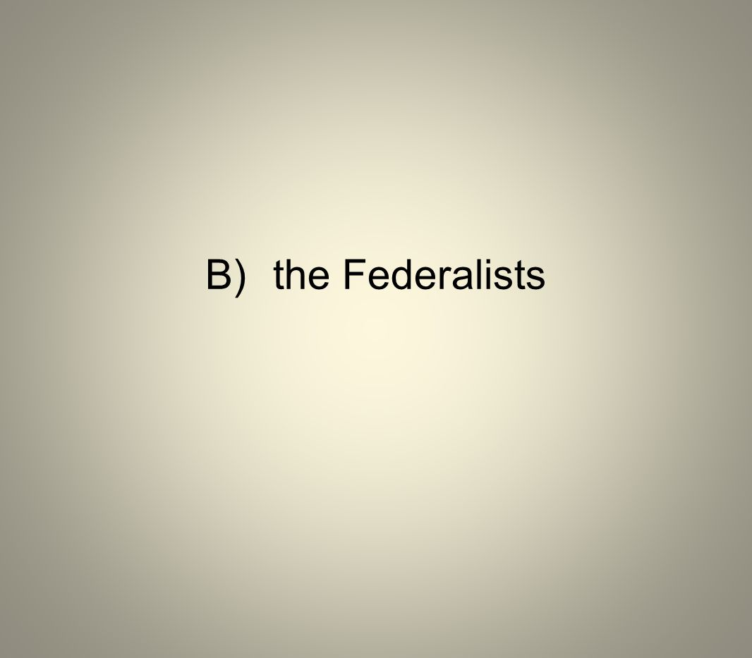 B)the Federalists