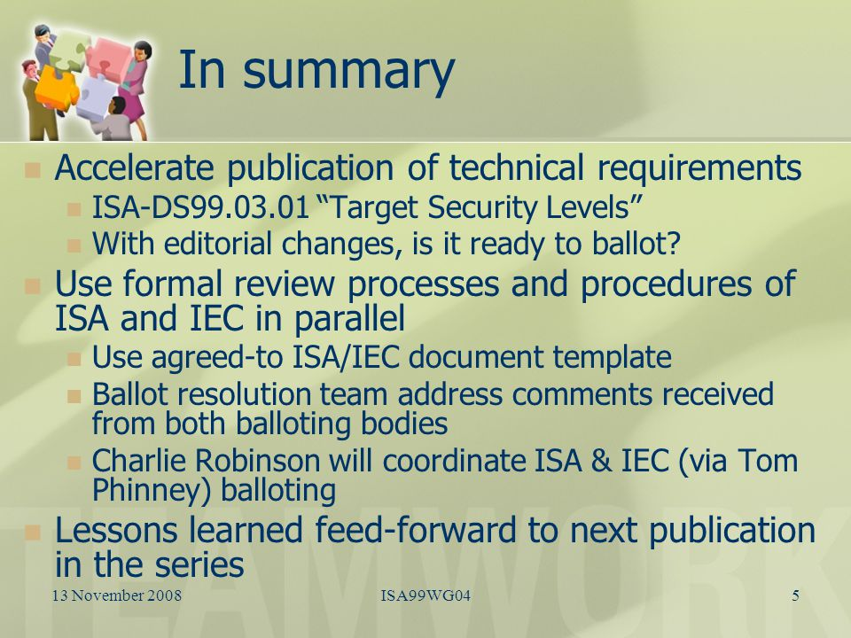 In summary Accelerate publication of technical requirements ISA-DS99.03.01 Target Security Levels With editorial changes, is it ready to ballot.