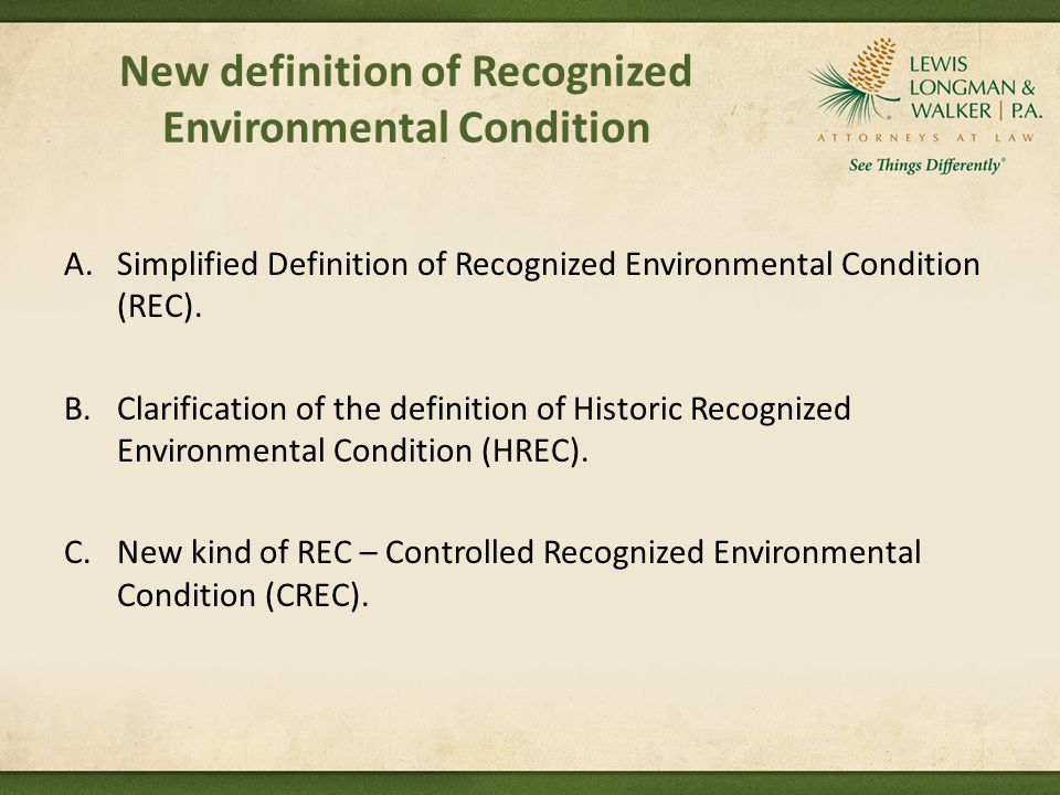 New definition of Recognized Environmental Condition A.Simplified Definition of Recognized Environmental Condition (REC).
