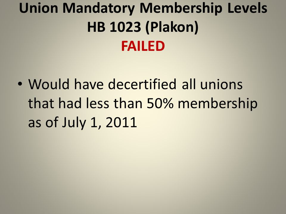Union Mandatory Membership Levels HB 1023 (Plakon) FAILED Would have decertified all unions that had less than 50% membership as of July 1, 2011