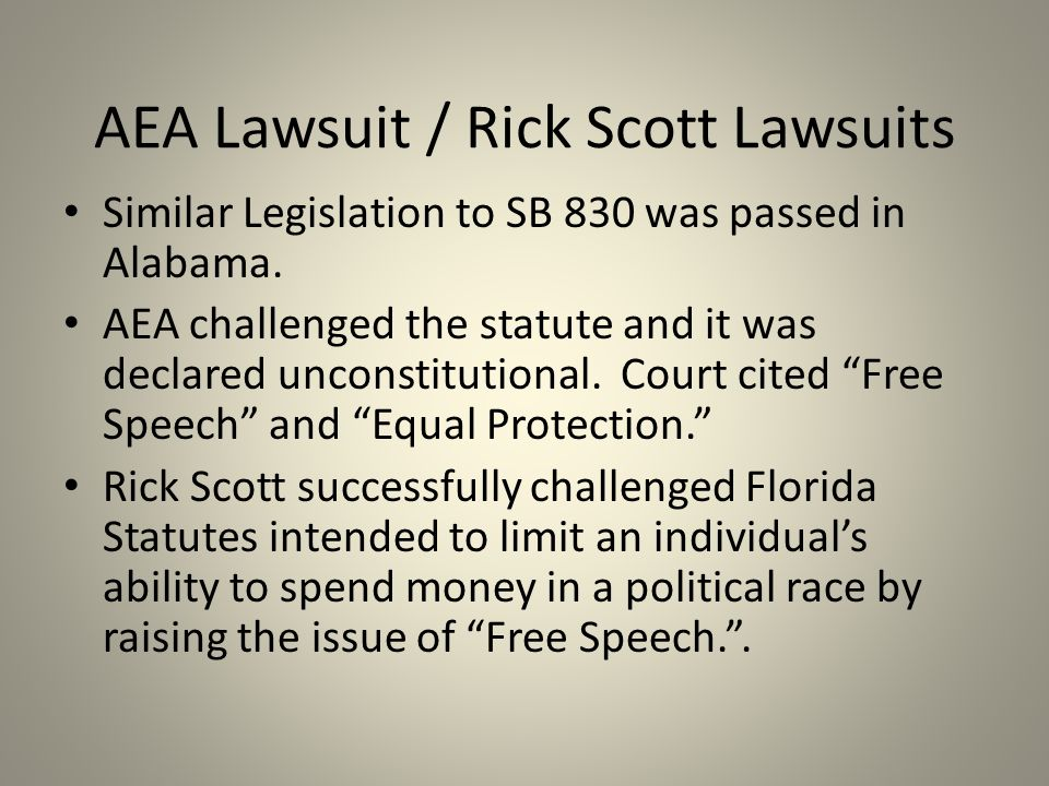 AEA Lawsuit / Rick Scott Lawsuits Similar Legislation to SB 830 was passed in Alabama. AEA challenged the statute and it was declared unconstitutional