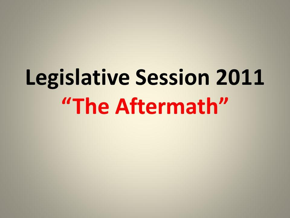 Legislative Session 2011 The Aftermath