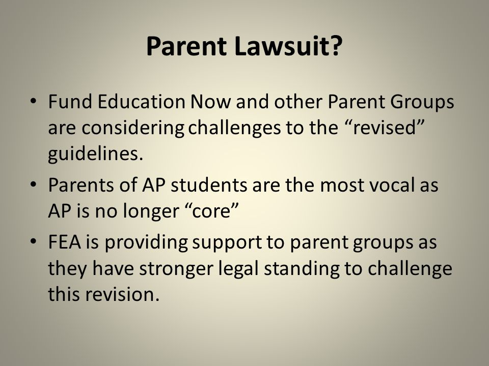 "Parent Lawsuit? Fund Education Now and other Parent Groups are considering challenges to the ""revised"" guidelines. Parents of AP students are the most"