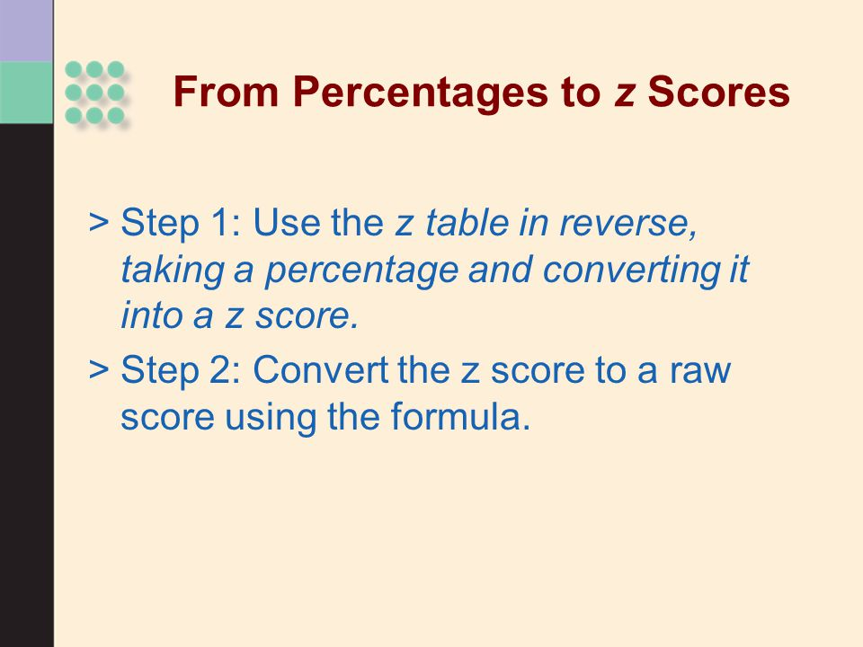 From Percentages to z Scores >Step 1: Use the z table in reverse, taking a percentage and converting it into a z score.