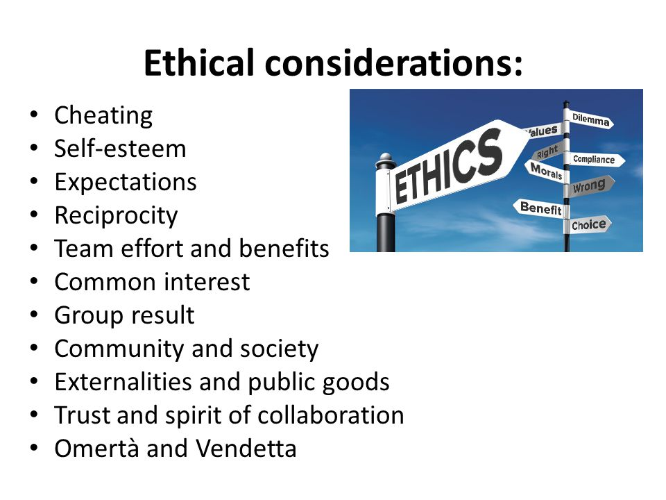 Ethical considerations: Cheating Self-esteem Expectations Reciprocity Team effort and benefits Common interest Group result Community and society Exte