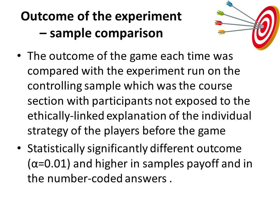 Outcome of the experiment – sample comparison The outcome of the game each time was compared with the experiment run on the controlling sample which w