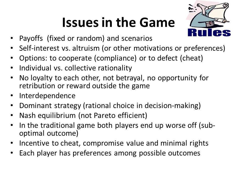 Issues in the Game Payoffs (fixed or random) and scenarios Self-interest vs.