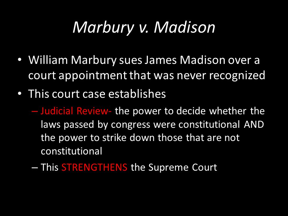 Marbury v. Madison William Marbury sues James Madison over a court appointment that was never recognized This court case establishes – Judicial Review