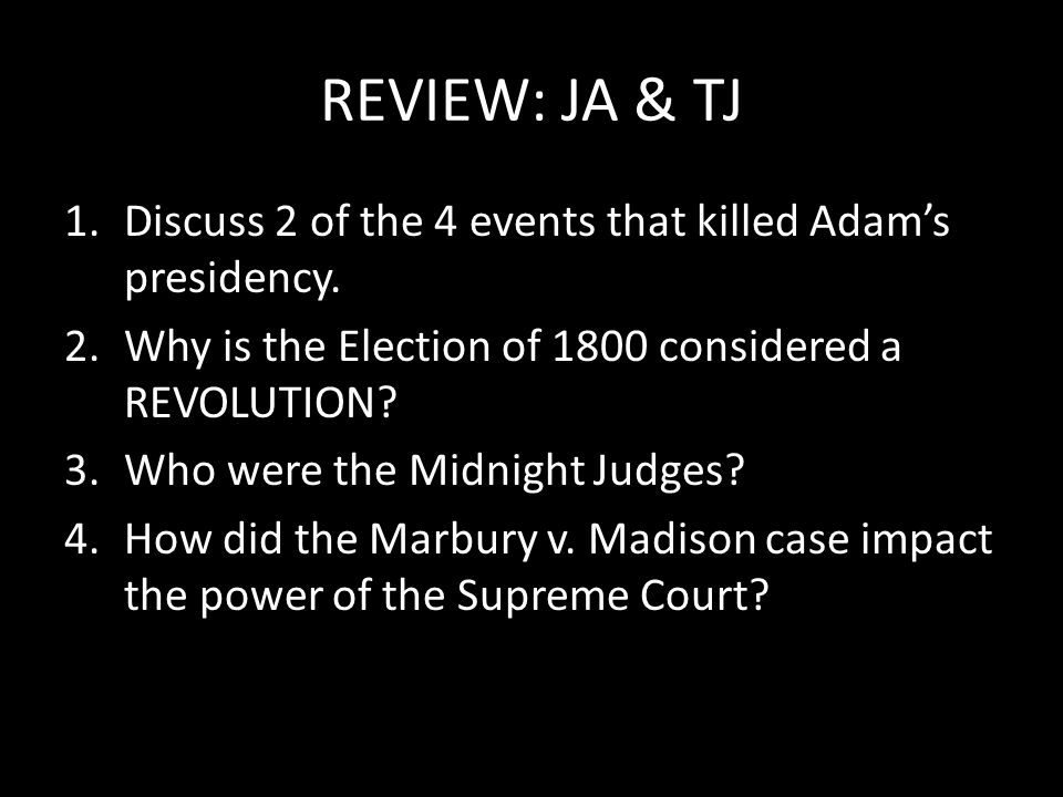REVIEW: JA & TJ 1.Discuss 2 of the 4 events that killed Adam's presidency.