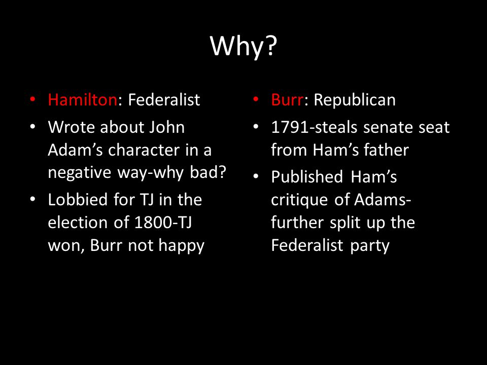 Why. Hamilton: Federalist Wrote about John Adam's character in a negative way-why bad.