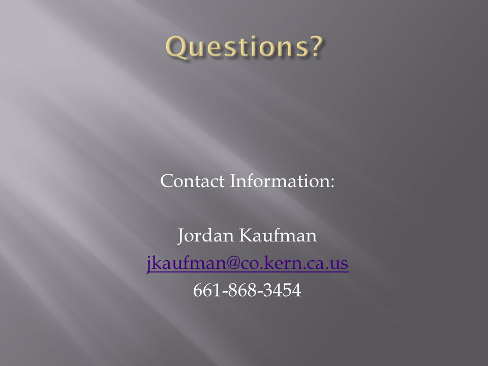 Contact Information: Jordan Kaufman jkaufman@co.kern.ca.us 661-868-3454