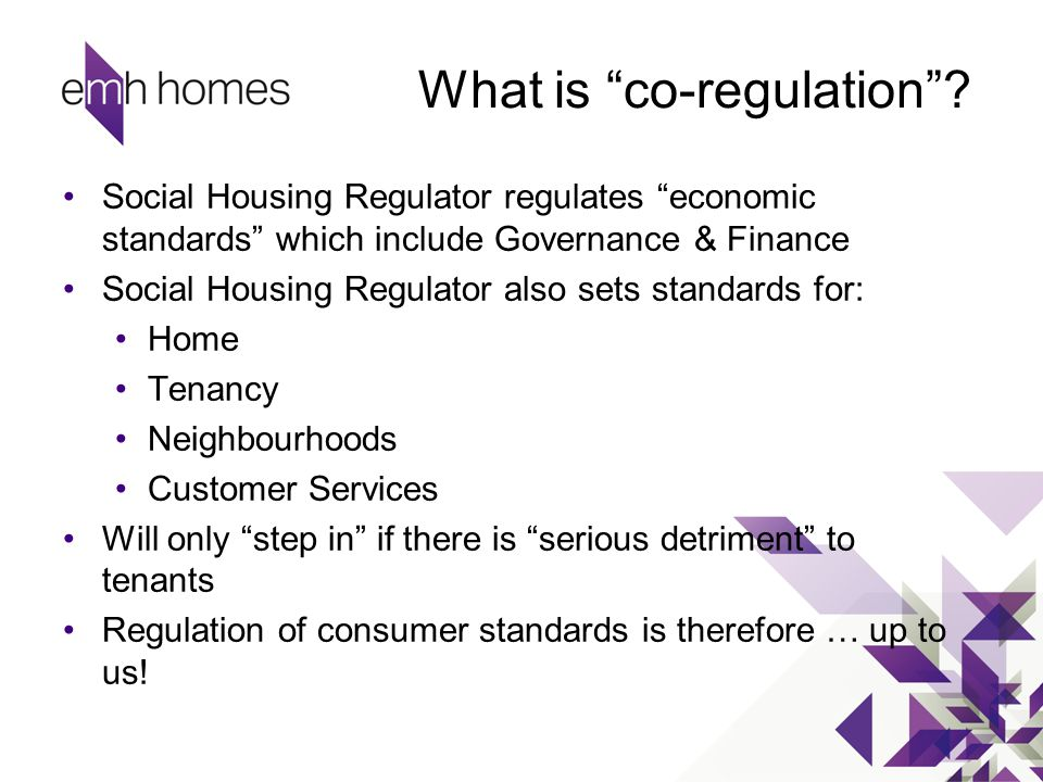 "What is ""co-regulation""? Social Housing Regulator regulates ""economic standards"" which include Governance & Finance Social Housing Regulator also sets"