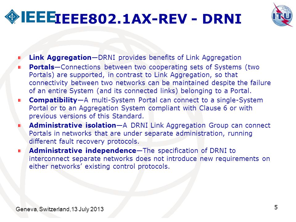 IEEE802.1AX-REV - DRNI Inter-network fault isolation—The failure or recovery of a link or node in one network, requiring a reaction by that network's control protocols, can be hidden by DRNI from the second network's control protocols.