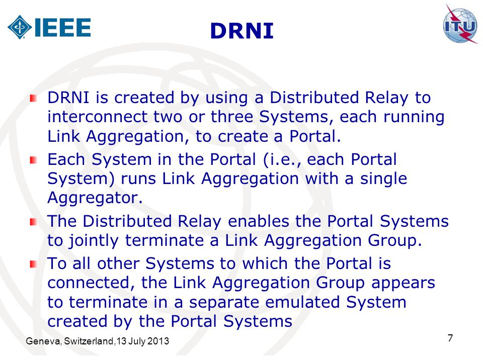 DRNI DRNI is created by using a Distributed Relay to interconnect two or three Systems, each running Link Aggregation, to create a Portal.