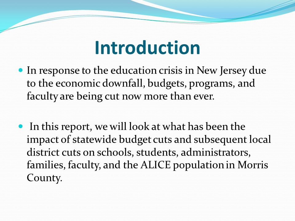 Introduction In response to the education crisis in New Jersey due to the economic downfall, budgets, programs, and faculty are being cut now more than ever.
