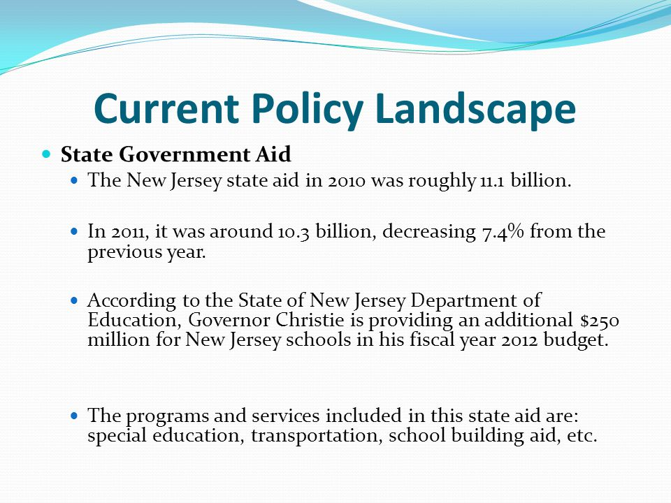 Current Policy Landscape State Government Aid The New Jersey state aid in 2010 was roughly 11.1 billion.