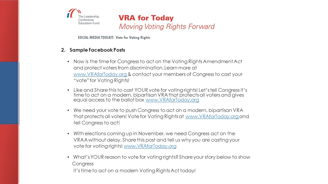 2. Sample Facebook Posts Now is the time for Congress to act on the Voting Rights Amendment Act and protect voters from discrimination. Learn more at