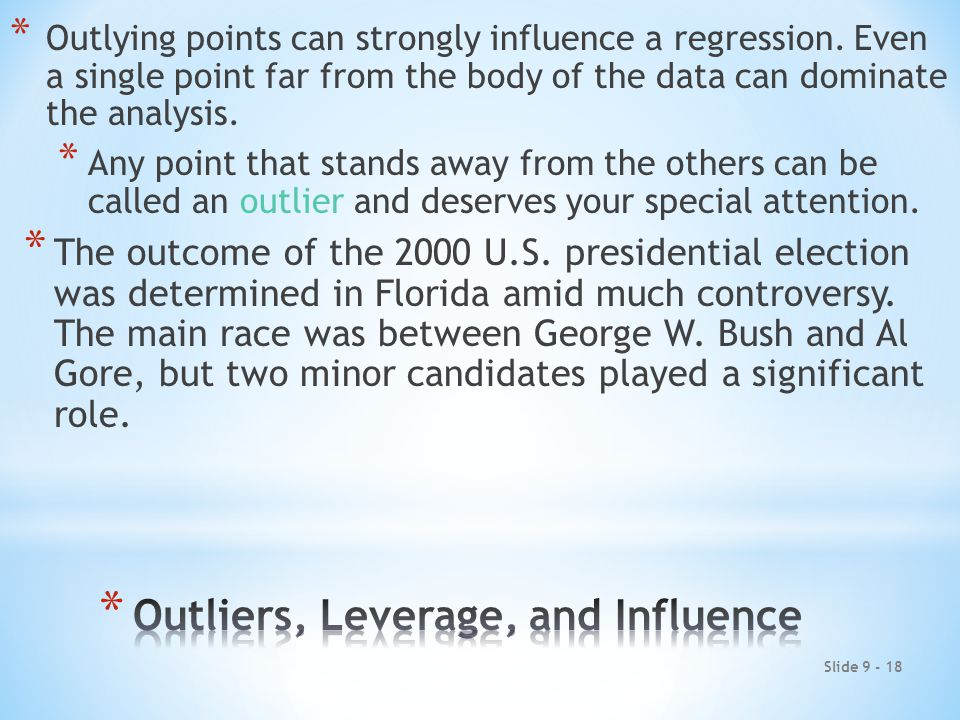 Slide 9 - 18 * Outlying points can strongly influence a regression.