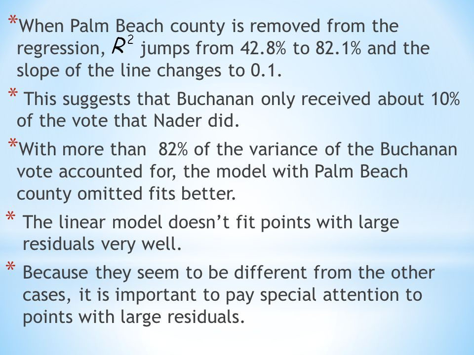 * When Palm Beach county is removed from the regression, jumps from 42.8% to 82.1% and the slope of the line changes to 0.1.