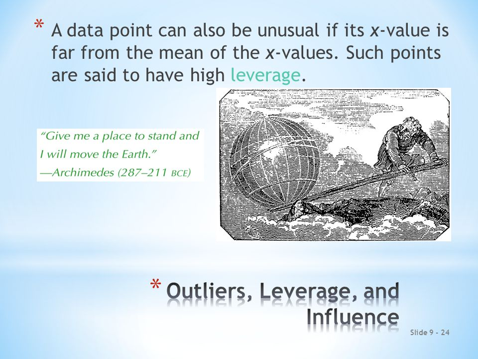Slide 9 - 24 * A data point can also be unusual if its x-value is far from the mean of the x-values.